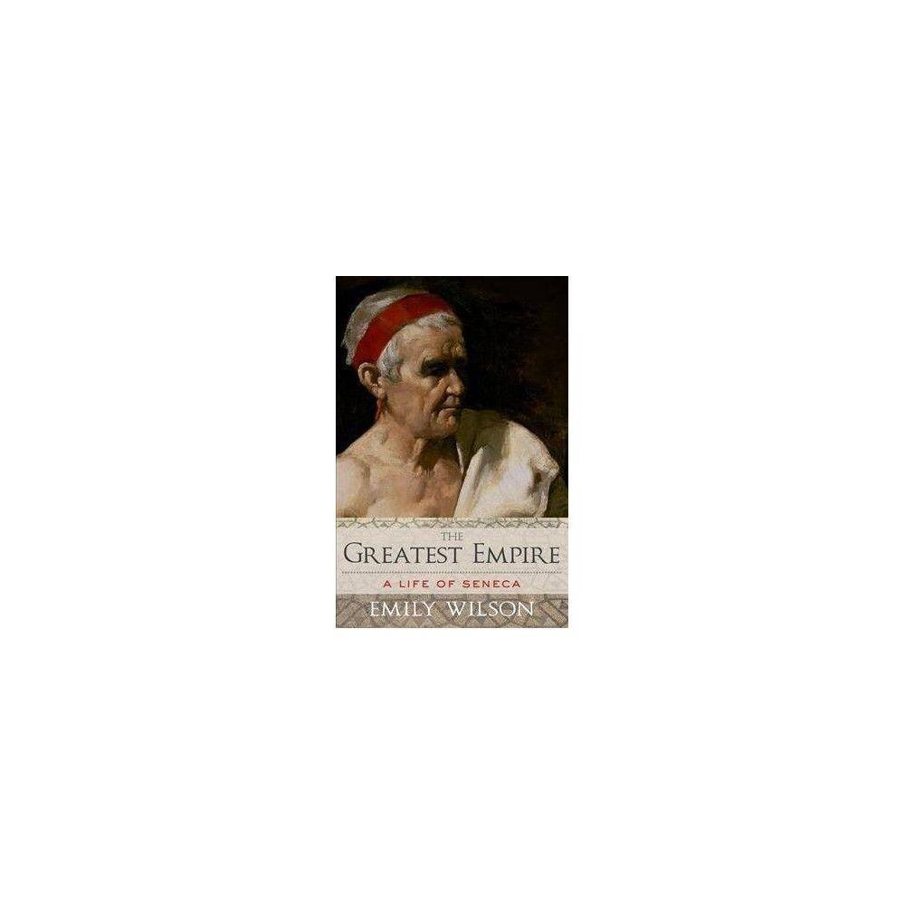 Greatest Empire A Life Of Seneca By Emily Wilson Paperback
