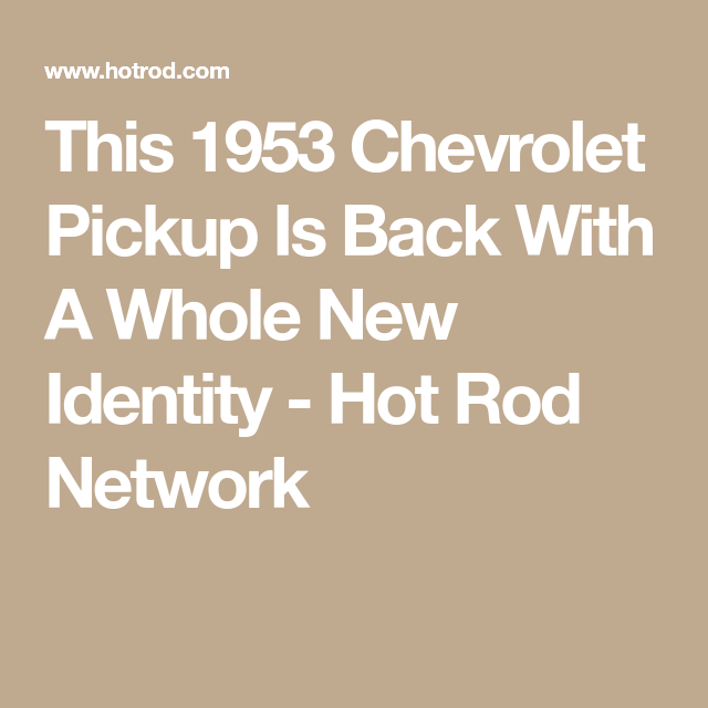 This 1953 Chevrolet Pickup Is Back With A Whole New Identity Hot Rod Network Chevrolet Pickup Chevrolet Old Pickup Trucks