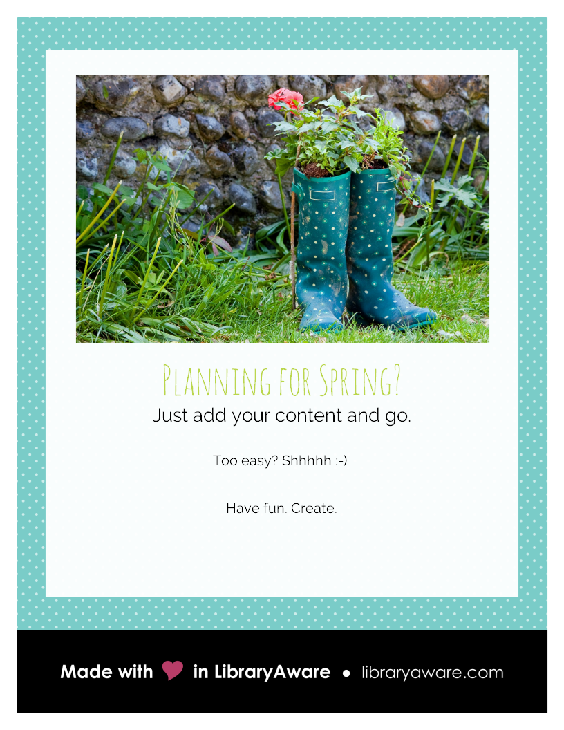 "Plant a seed and let it grow... consider us your watering can. LibraryAware has easy to use templates, designed specifically for libraries. To use this design search flyers-events for ""spring'"