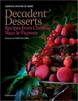 BARNES & NOBLE | Decadent Desserts: Recipes from Chateau Vaux-le-Vicomte by Cristina de Vogue | Hardcover