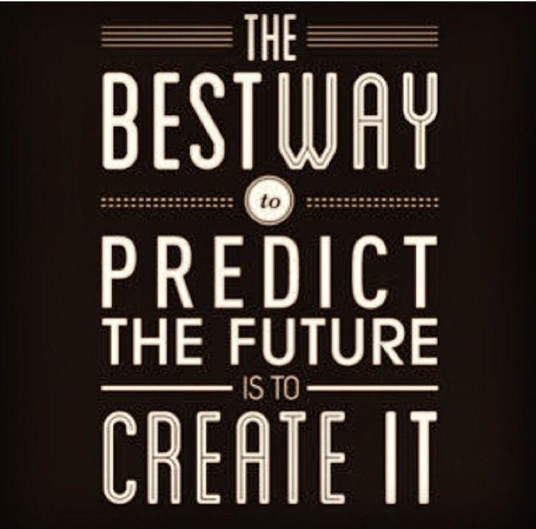 La mejor forma de predecir el futuro es creandolo