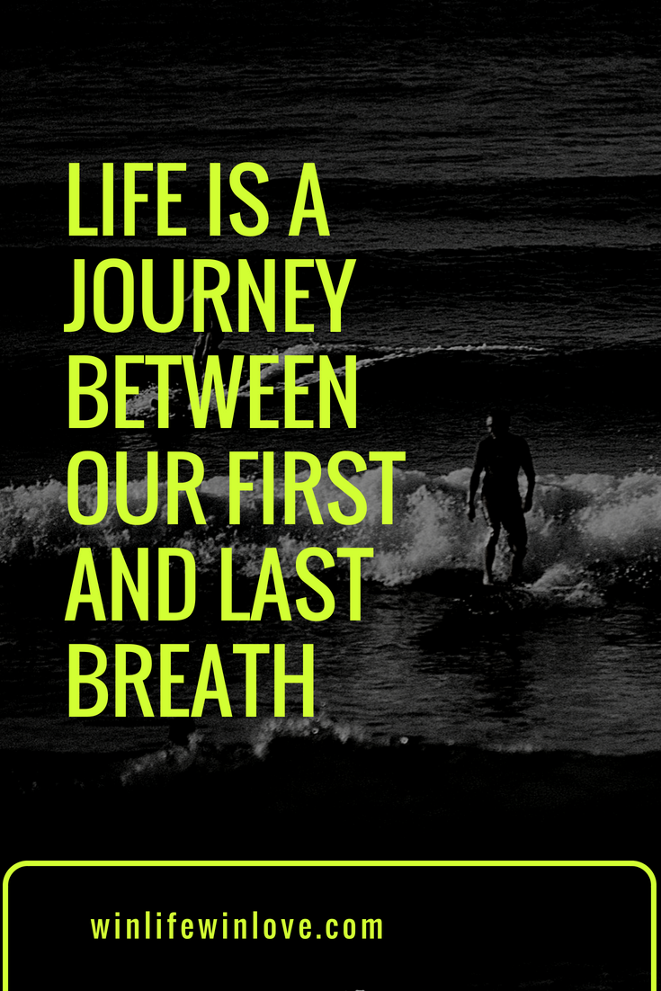 Life Is A Journey Between Our First And Last Breath Win Life Win Love Life Is A Journey Life Life Quotes