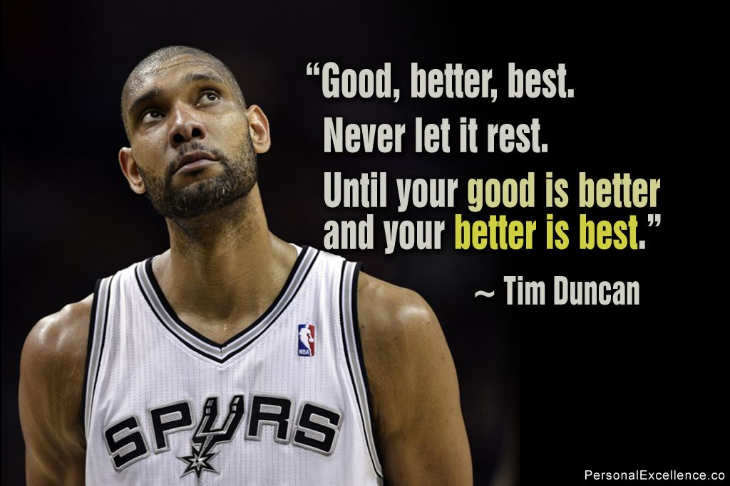 Good Better Best Never Let It Rest Until Your Good Is Better And Your Better Is Best Tim Duncan Insp Tim Duncan Self Love Quotes Inspirational Quotes