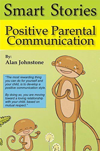Positive Parental Communication (Smart Stories Book 1) by Alan Johnstone http://www.amazon.com/dp/B0147WVTRO/ref=cm_sw_r_pi_dp_qyCjwb0B2T3GA