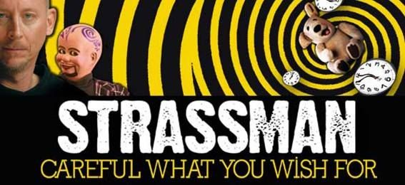 Due to high demand, a second and final show has been announced for Friday 21 March 9.15 pm.   Riotously funny! An all new comedy creation from the twisted mind of Strassman.  http://www.mackayecc.com.au/discover_whats_on/purchase_tickets_online/events/featured_events/david_strassman_careful_what_you_wish_for