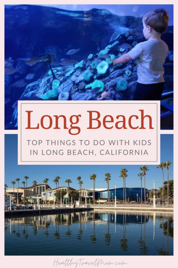 Top Things To Do In Long Beach With Kids Healthy Travel Mom In 2020 Southern California Travel California Travel Socal Travel