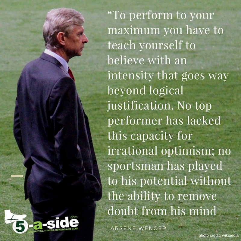 Arsene Wenger Quote, Positive Thinking, self belief