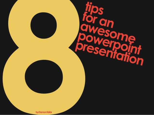 8 Tips For An Awesome Powerpoint Presentation Presentation Topics Great Powerpoint Presentations Powerpoint Presentation
