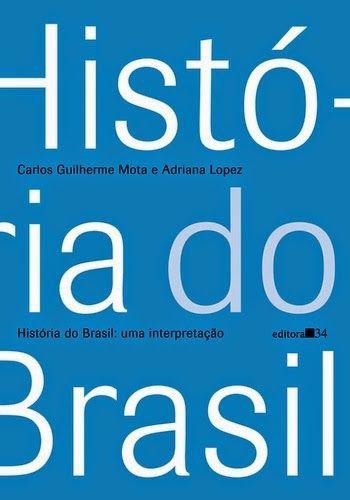 """LANÇAMENTO: """"História do Brasil: uma interpretação"""", de Carlos Guilherme Mota e Adriana Lopez"""
