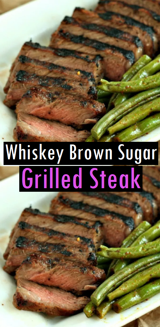 Whiskey Brown Sugar Grilled Steak - Dessert & Cake Recipes #grilledsteakmarinades