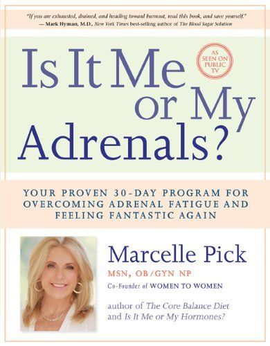 Is It Me or My Adrenals?: Your Proven 30-Day Program for Overcoming Adrenal Fatigue and Feeling Fantastic by Marcelle Pick MSN  OB/GYN NP. $11.53. Publication: March 4, 2013. Publisher: Hay House; 1 edition (March 4, 2013)