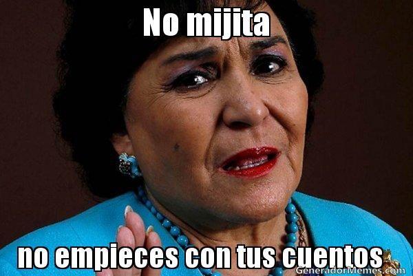 No Mijita No Empieces Con Tus Cuentos Carmelita Salinas Meme Crear Memes Generador De Memes Imagenes De Risa Memes Memes Nuevos Memes