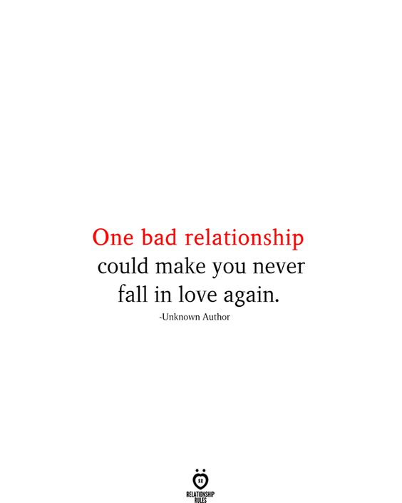 One Bad Relationship Could Make You Bad Relationship Quotes Bad Relationship Falling In Love Quotes