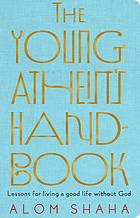 The young atheist's handbook : lessons for living a good life without God