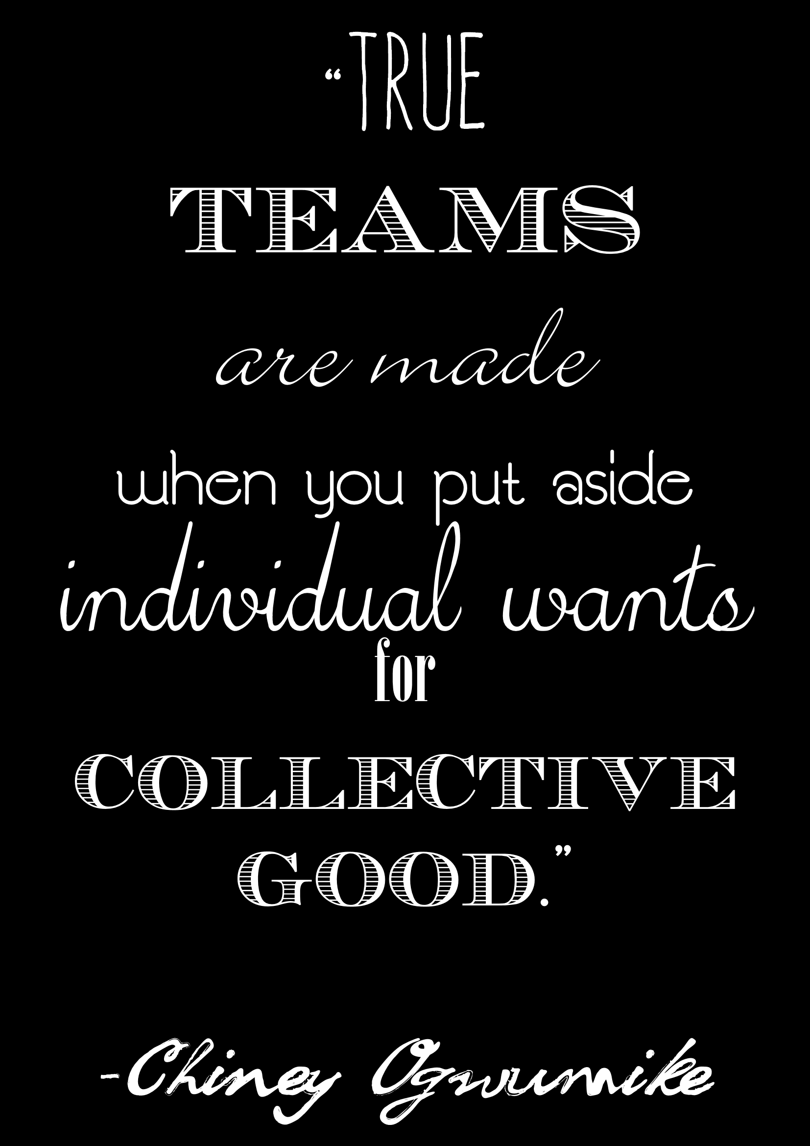 "about team work ""True teams are made when you put aside"