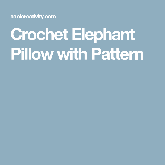 Crochet Elephant Pillow With Pattern Elephant Pillow Pillows And