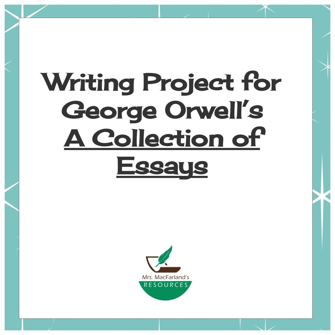 Writing Project For George Orwell S A Collection Of Essay Type On