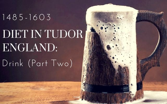 Photo of Diet in Tudor England – Drink (Part Two)
