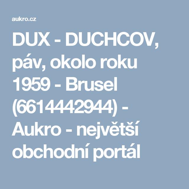 DUX - DUCHCOV, páv, okolo roku 1959 - Brusel (6614442944) - Aukro - největší obchodní portál