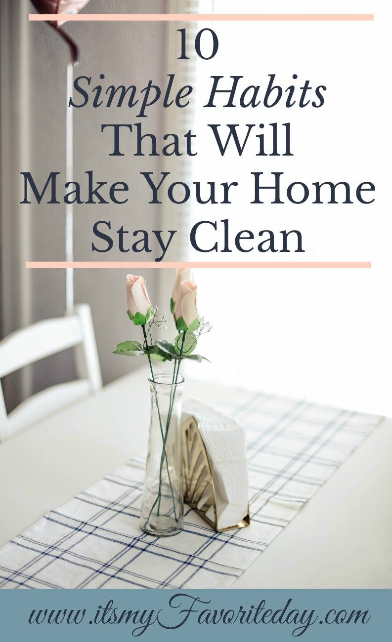 10 Simple Habits That Will Make Your Home Stay Clean - It's My Favorite Day