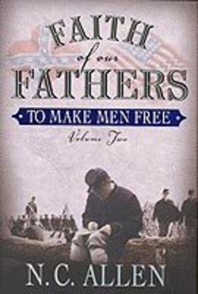 Faith Of Our Fathers Vol 2 To Make Men Free Books Worth Reading