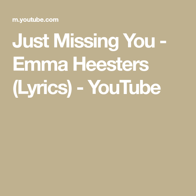 Just Missing You Emma Heesters Lyrics Youtube In 2020 Just Missing You Miss You Lyrics