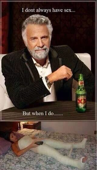 #funny #sex I Don't always have sex, But when i do..........