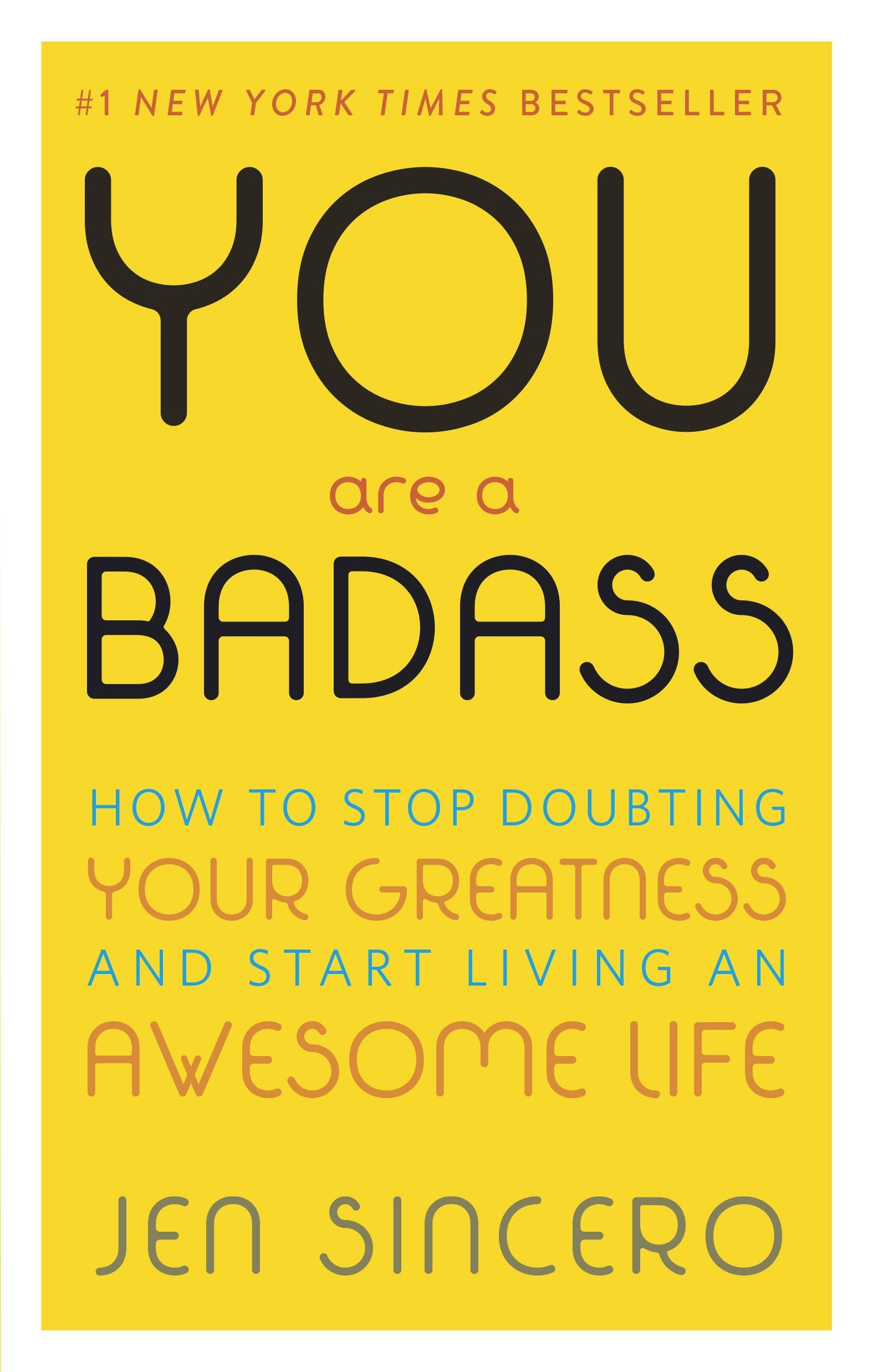 """I just finished reading YOU ARE A BAD ASS by Jen Sincero. It's subtitle is  """"How to Stop Doubting Your Greatness and Start Living an Awesome Life""""."""
