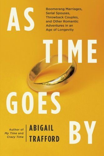 As Time Goes By Boomerang Marriages Serial Spouses Throwback Couples and Other Romantic Adventures in an Age of Longevity *** Want to know more, click on the image.