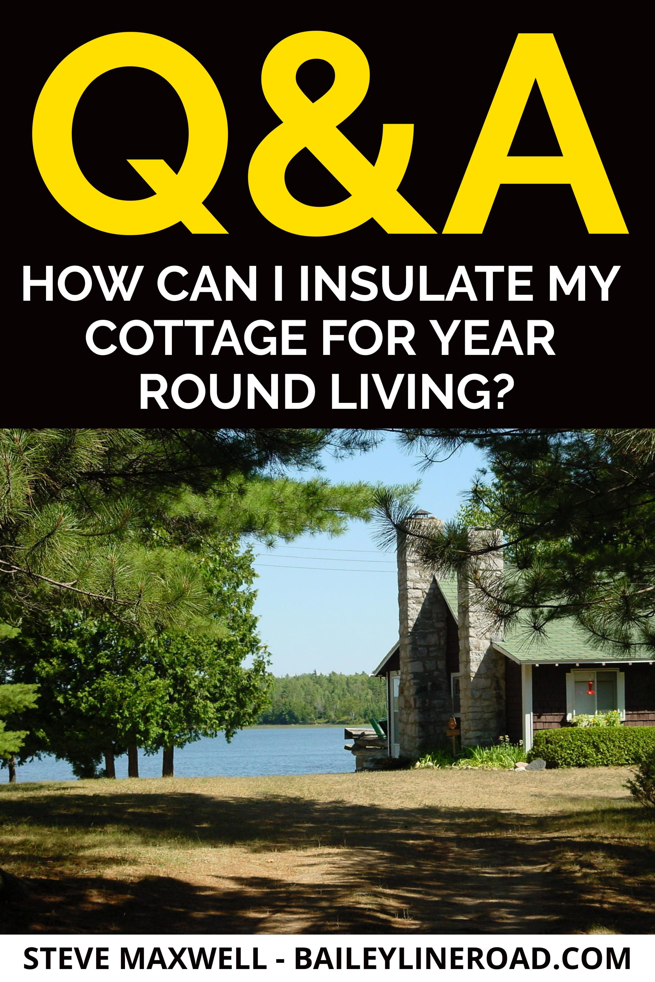 """Q&A OF THE WEEK """"How Can I Insulate My Cottage For Year"""