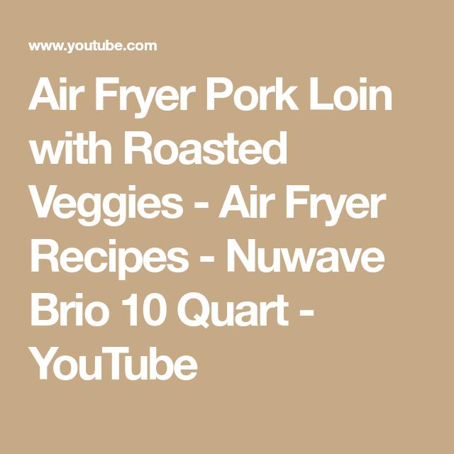 Air Fryer Pork Loin With Roasted Veggies Air Fryer