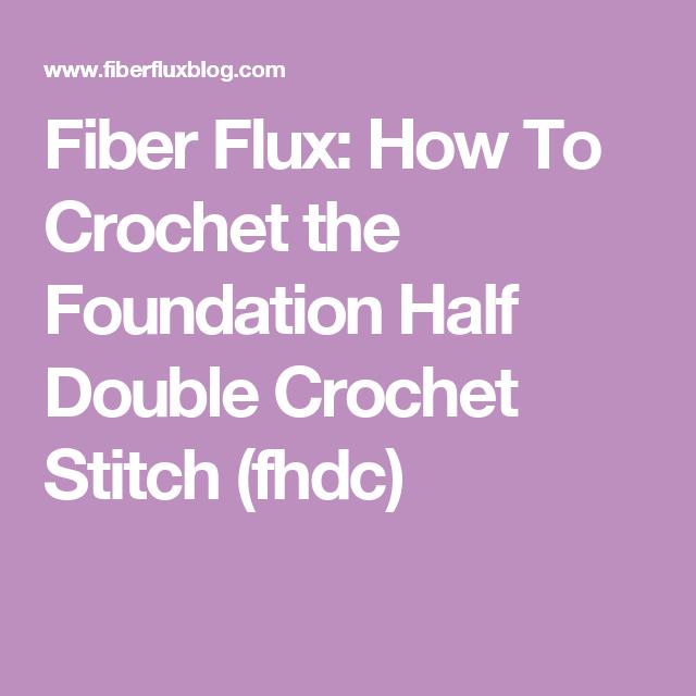 Fiber Flux: How To Crochet the Foundation Half Double Crochet Stitch (fhdc)