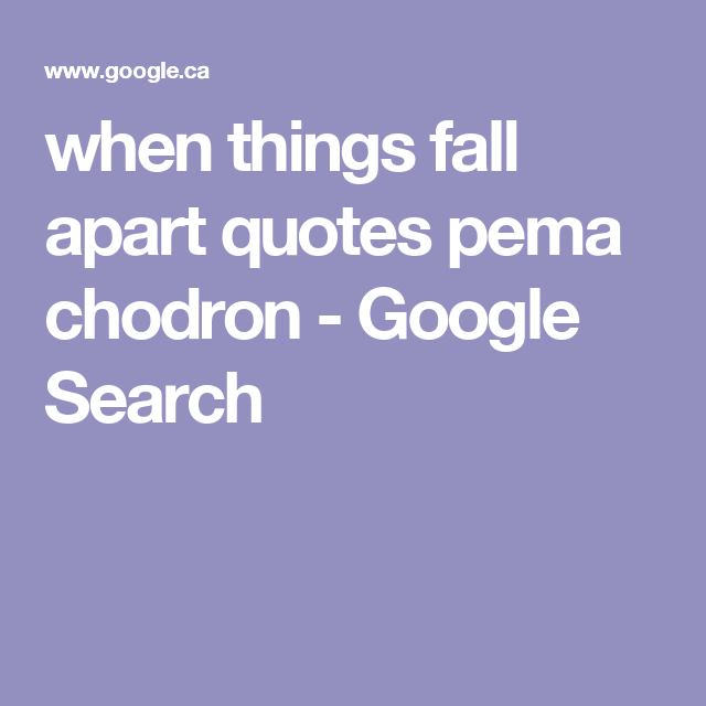 When Things Fall Apart Quotes Pema Chodron Google Search Quotes