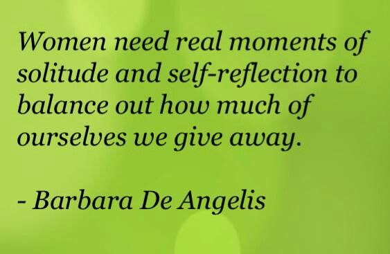 Women need real moments of solitude and reflection so they can...#Convivial #words #women