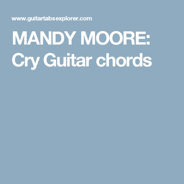 MANDY MOORE: Cry Guitar chords   chords - guitar/piano   Pinterest ...