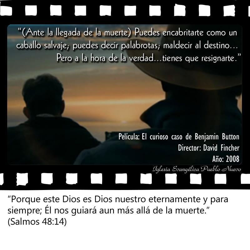 """""""(Ante la llegada de la muerte) Puedes encabritarte como un caballo salvaje; puedes decir palabrotas; maldecir al destino... Pero a la hora de la verdad...tienes que resignarte.""""  """"Porque este Dios es Dios nuestro eternamente y para siempre; Él nos guiará aun más allá de la muerte.""""  (Salmos 48:14) www.iglesiapueblonuevo.es/index.php?query=Salmos+48:14&enbiblia=1  Película: El curioso caso de Benjamin Button  #CitasDePeliculas #CineYBiblia #ElCuriosoCasoDeBenjaminButton #Muerte #Vida"""