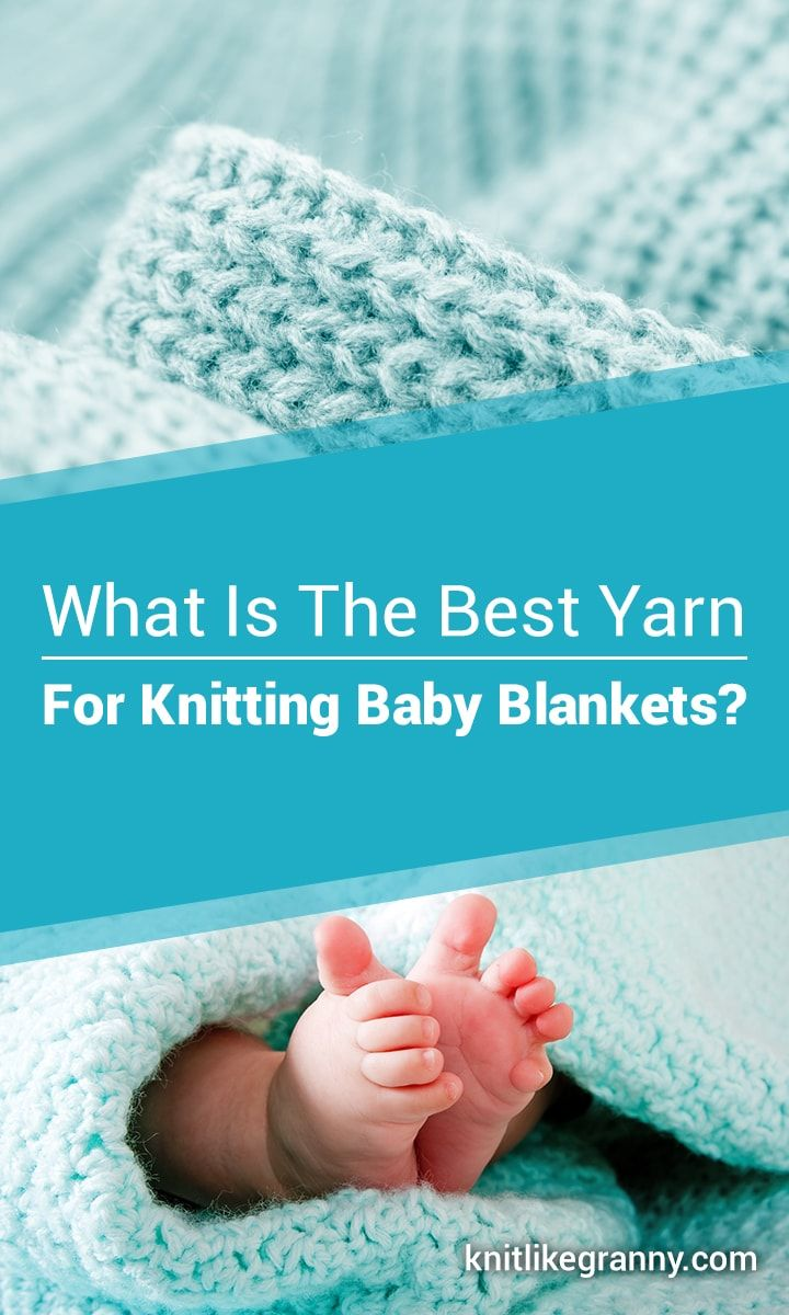What Is The Best Yarn For Baby Blankets Read Our Guide For Knitters