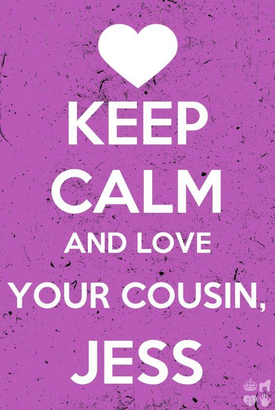 Keep Calm And Love Your Cousin Jess Keep Calm And Keep Calm