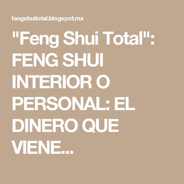 """""""Feng Shui Total"""": FENG SHUI INTERIOR O PERSONAL: EL DINERO QUE VIENE..."""