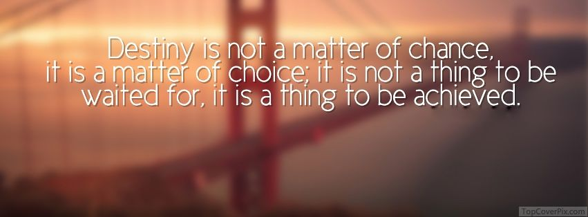 Destiny is not a matter of chance, it is a matter of choice; it is not a thing to be waited for, it is a thing to be achieved | www.spice4life.co.za #spice4life #S4L #philosophy #wisdom #wordsofwisdom #books #LifeQuote