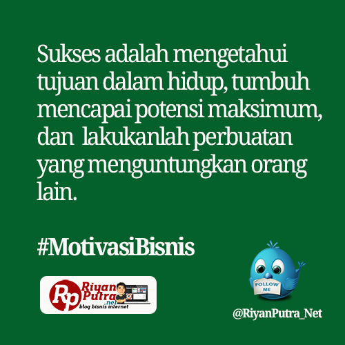 Sukses adalah mengetahui tujuan dalam hidup, tumbuh mencapai potensi maksimum, dan  lakukanlah perbuatan yang menguntungkan orang lain. #MotivasiBisnis