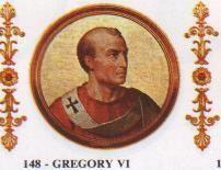 148.- Gregorio VI (1045-1046)  Nació en Roma. Elegido el 5.V.1045, murió el 20.XII.1046. Destituyó al discutido Benedicto IX. Se puso personalmente al mando de un ejército para defenderse de los invasores. Se vio obligado a abdicar. Se le atribuye la primera institución del ejército pontificio.