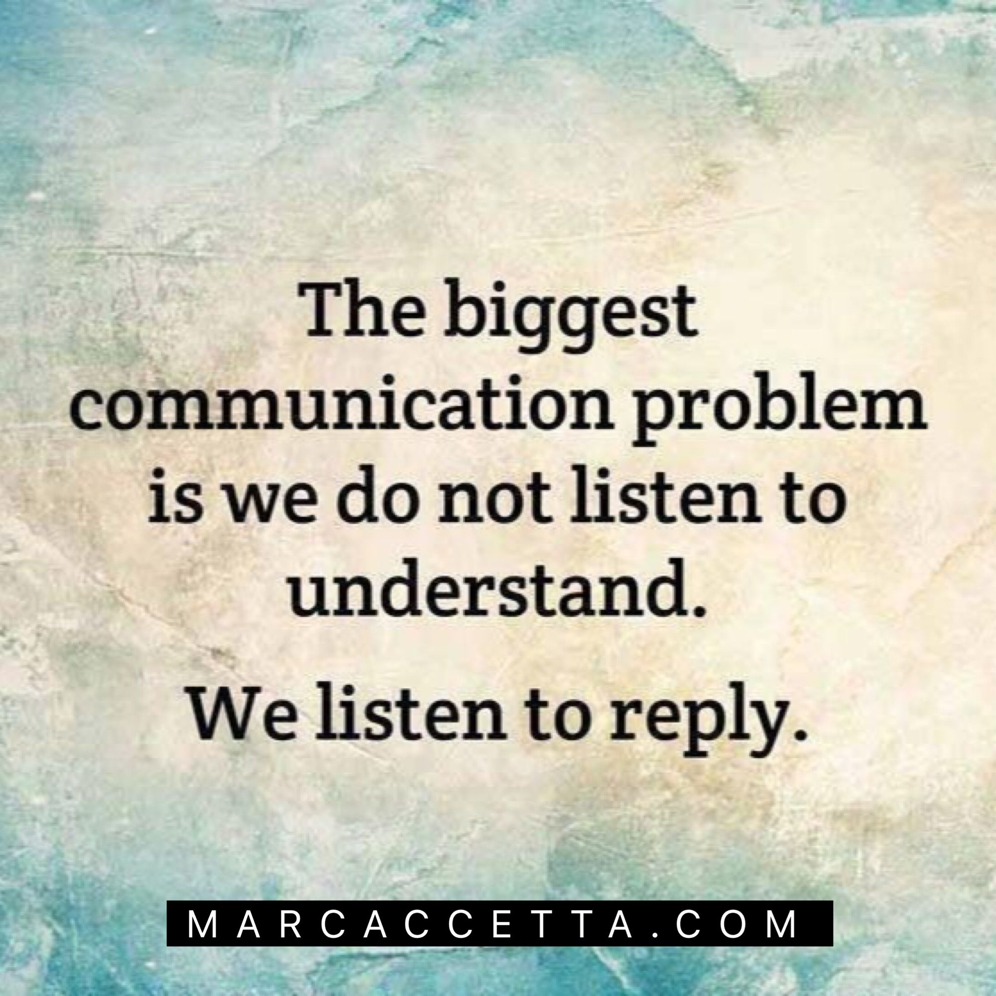 The Biggest Communication Problem Is We Do Not Listen To Understand We Listen To Reply Tr Quotes About Understanding Others Real Quotes Be Yourself Quotes