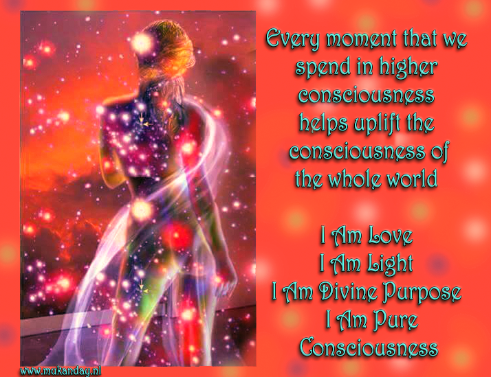 Every moment that we spend in higher consciousness helps uplift the consciousness of the whole world. I Am Love. I Am Light. I Am Divine Purpose. I Am pure Consciousness.