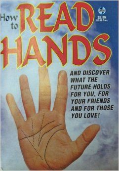 """HAVE """"How to Read Hands: And Discover What the Future Holds for You, for Your Friends and for Those You Love!"""" (Globe Digests): Every hand has a story to tell - of life, love and happiness. Learn how the ancient art of reading hands can reveal the future."""