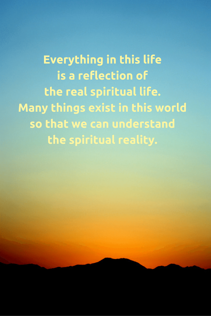 Spiritual Life Quotes Everything In This Life Is A Reflection Of The Real Spiritual Life