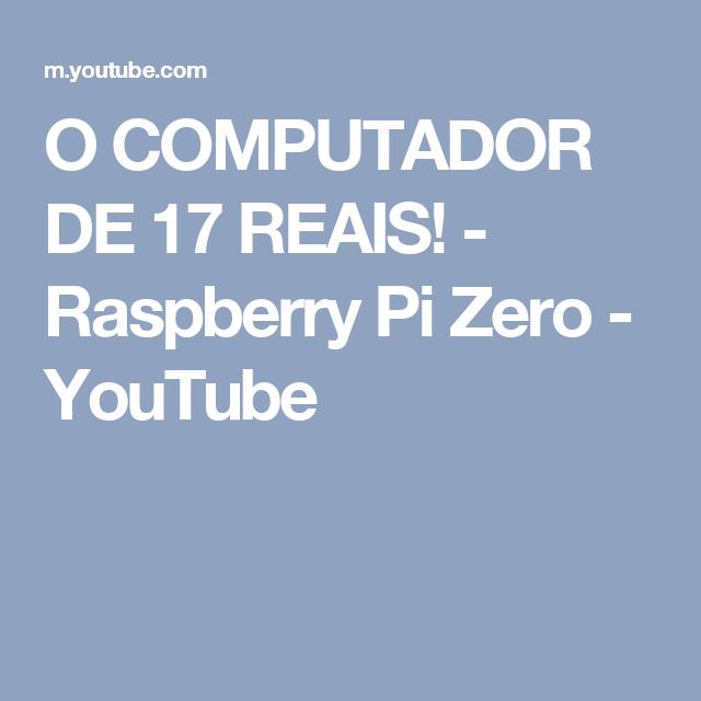 O COMPUTADOR DE 17 REAIS! - Raspberry Pi Zero - YouTube