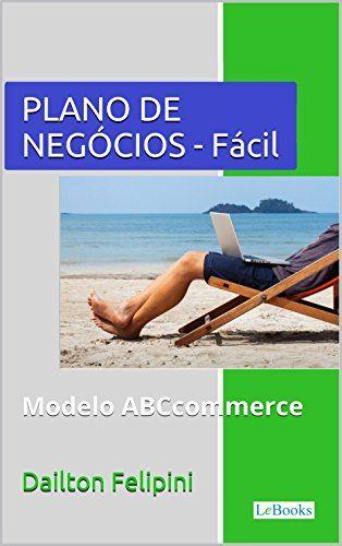 Plano de Negócios Fácil: Com dicas e exemplos (Ecommerce Melhores Práticas) eBook: Dailton Felipini: Amazon.com.br: Loja Kindle