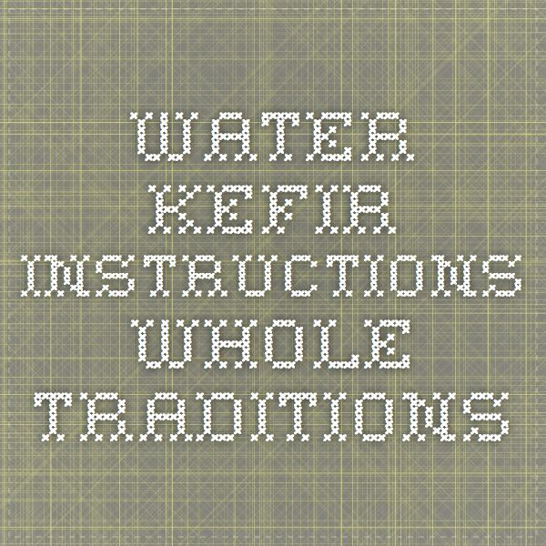 Water Kefir Instructions Whole Traditions Misc Pinterest