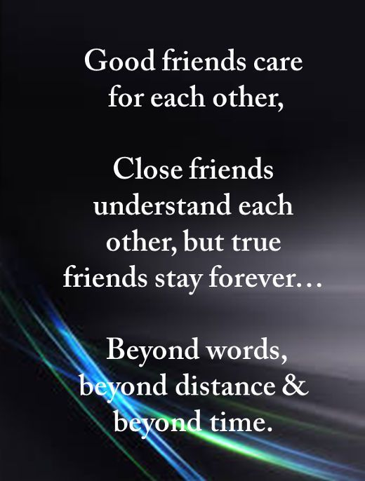 Good Friends Care For But True Friends Stay Forever Best
